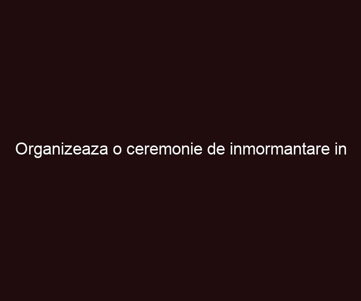Organizeaza o ceremonie de inmormantare in Bucuresti